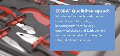 ZEBRA Qualitätsanspruch - Wir übertreffen Ihre Anforderungen. Extrem hohe Standzeiten, hervorragende Verarbeitungsgeschwindigkeiten und Zufriedeheitsversprechen, ergeben Produkte fürs Leben, die Freude machen.